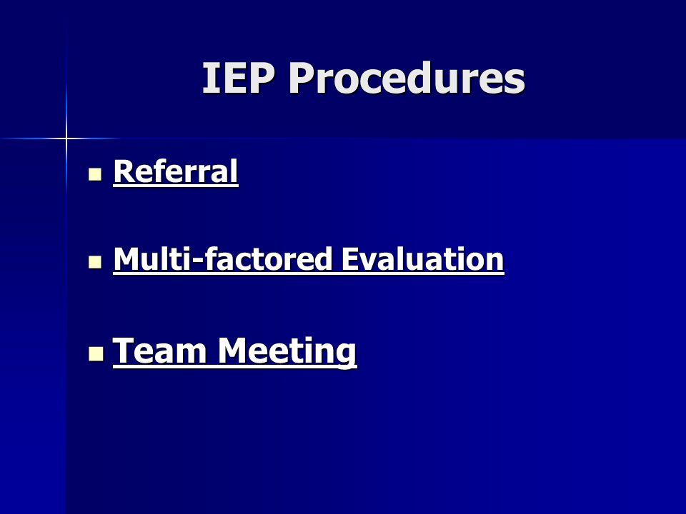 IEP Procedures Referral Referral Multi-factored Evaluation Multi-factored Evaluation Team Meeting Team Meeting