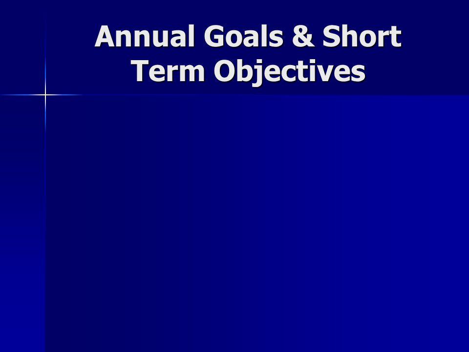 Annual Goals & Short Term Objectives