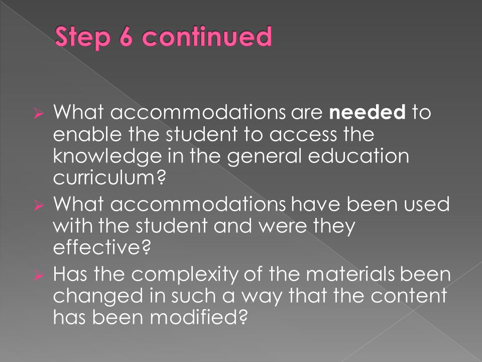  What accommodations are needed to enable the student to access the knowledge in the general education curriculum?  What accommodations have been us