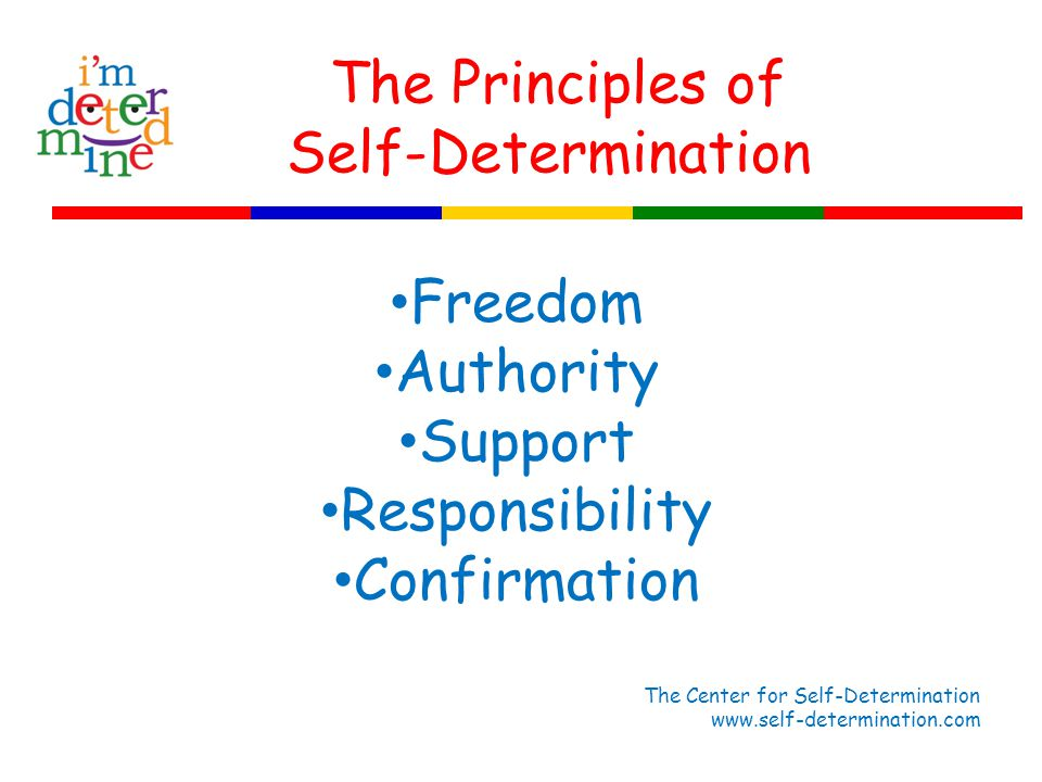 Freedom Authority Support Responsibility Confirmation The Center for Self-Determination www.self-determination.com The Principles of Self-Determination