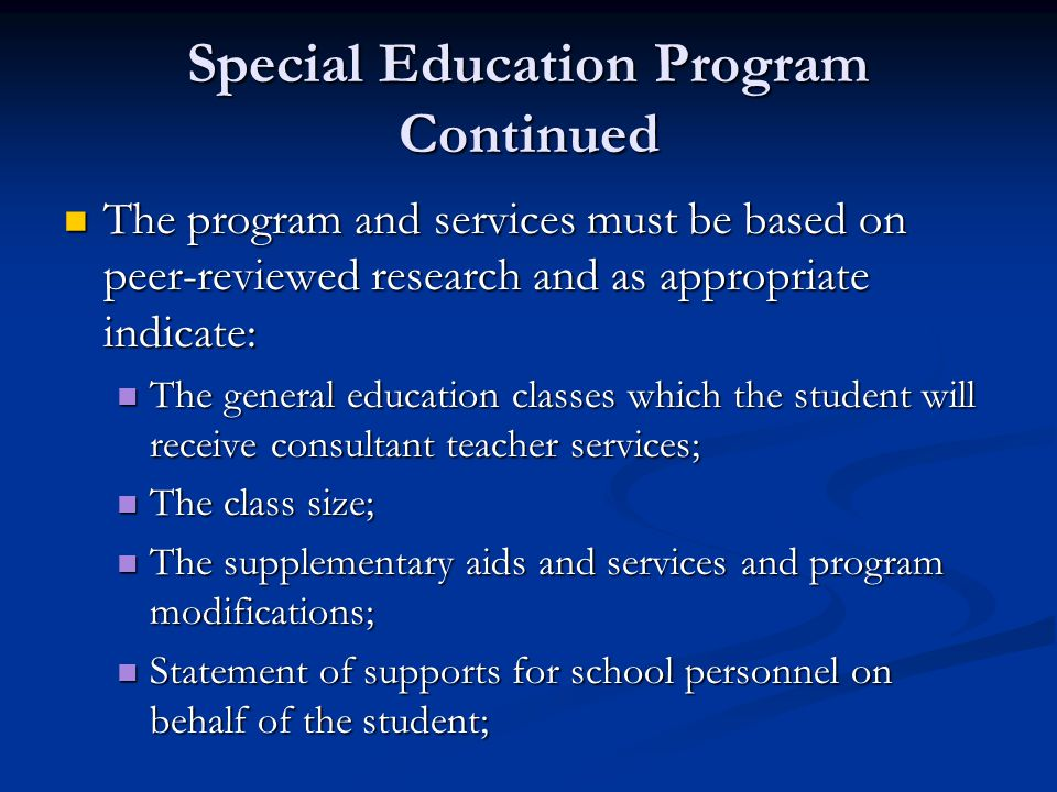 Special Education Program Continued The program and services must be based on peer-reviewed research and as appropriate indicate: The program and serv