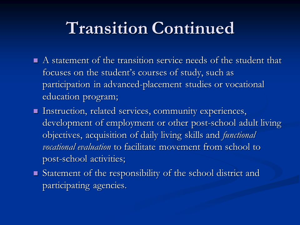 Transition Continued A statement of the transition service needs of the student that focuses on the student's courses of study, such as participation