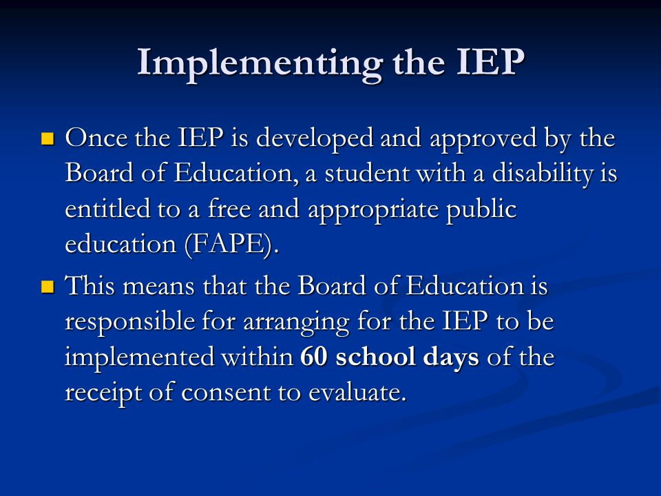Implementing the IEP Once the IEP is developed and approved by the Board of Education, a student with a disability is entitled to a free and appropria