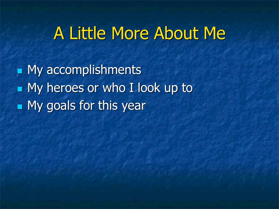 A Little More About Me My accomplishments My accomplishments My heroes or who I look up to My heroes or who I look up to My goals for this year My goa