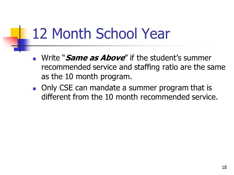 18 12 Month School Year Write Same as Above if the student's summer recommended service and staffing ratio are the same as the 10 month program.