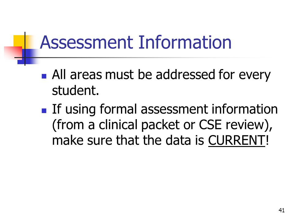41 Assessment Information All areas must be addressed for every student.