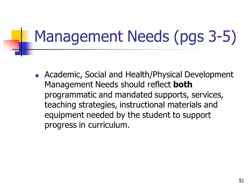 51 Management Needs (pgs 3-5) Academic, Social and Health/Physical Development Management Needs should reflect both programmatic and mandated supports