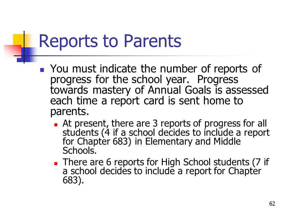 62 Reports to Parents You must indicate the number of reports of progress for the school year. Progress towards mastery of Annual Goals is assessed ea