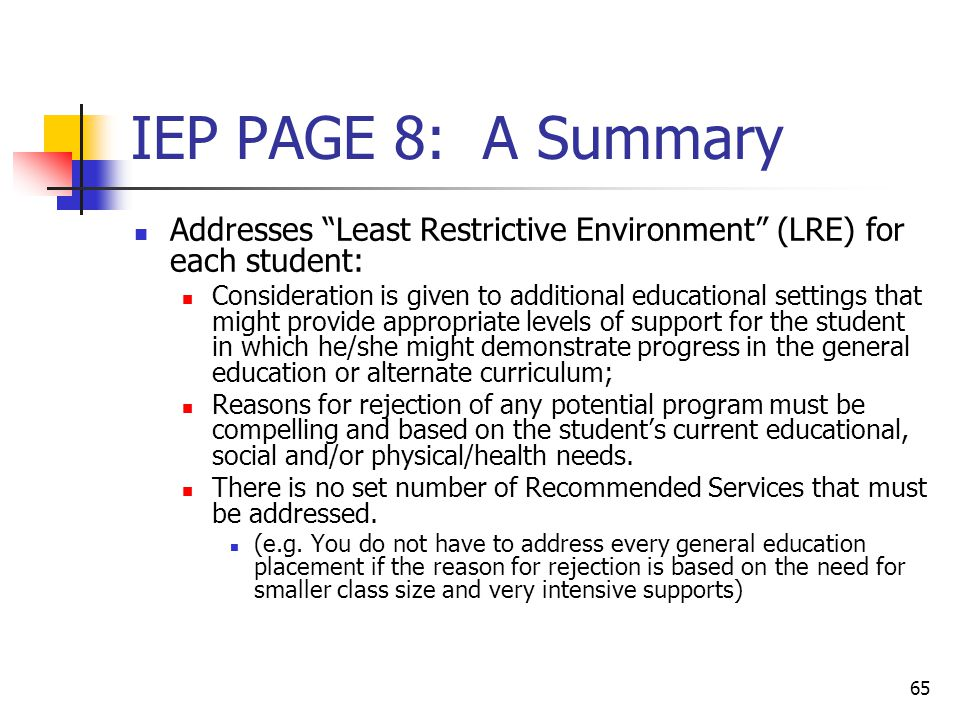 "65 IEP PAGE 8: A Summary Addresses ""Least Restrictive Environment"" (LRE) for each student: Consideration is given to additional educational settings t"