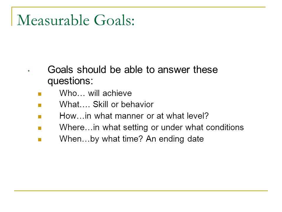 3. Annual Goals & Short-term Objectives  Rule : A statement of measurable annual goals, including academic and functional goals designed to:  Meet t