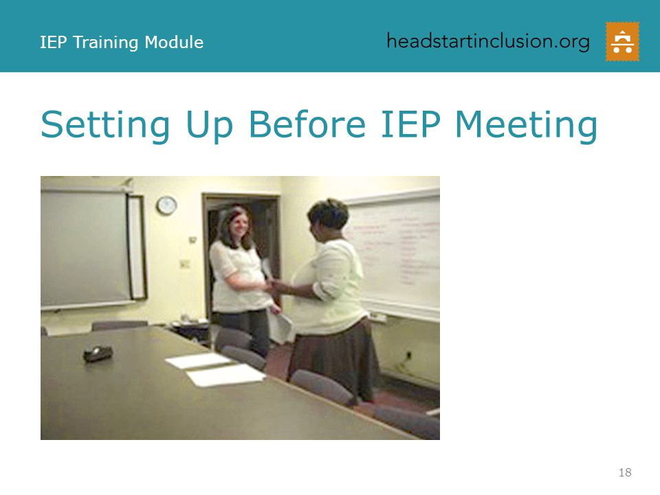 Planning for the IEP Meeting Door to door bus transportation Before the meeting, write down ideas for goals based on classroom observations Talk with the family before the meeting about what they see as priorities for their child to work on… Make sure they get addressed in the meeting.
