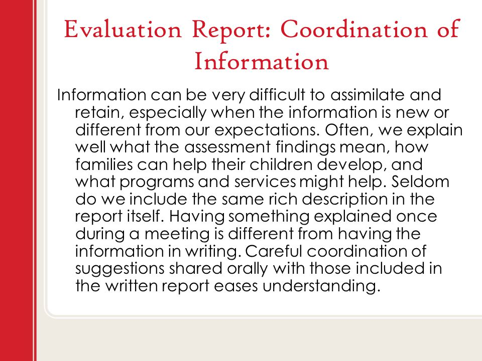 Evaluation Report: Coordination of Information Information can be very difficult to assimilate and retain, especially when the information is new or different from our expectations.