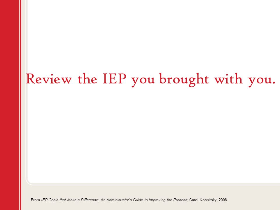 Review the IEP you brought with you.
