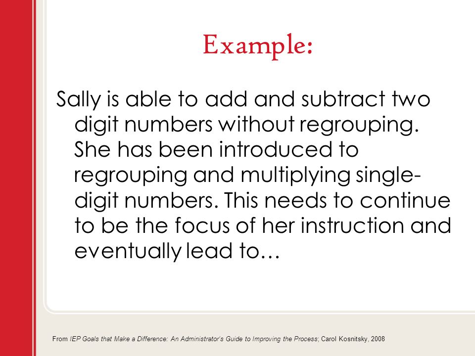 Example: Sally is able to add and subtract two digit numbers without regrouping.