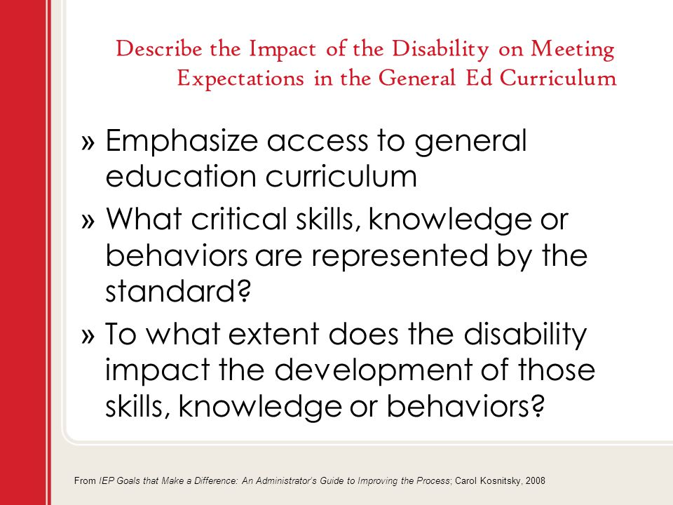 » Emphasize access to general education curriculum » What critical skills, knowledge or behaviors are represented by the standard.