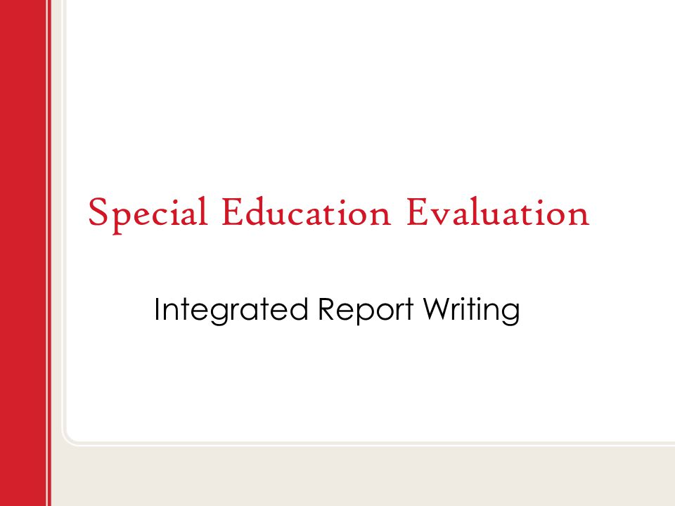 Special Education Evaluation Integrated Report Writing