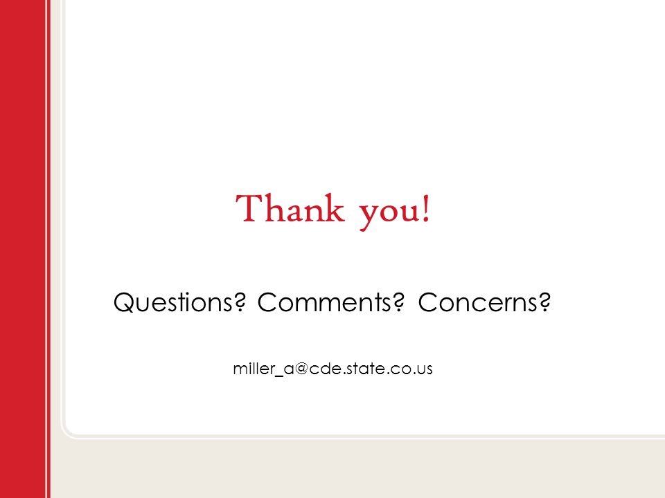 Thank you! Questions? Comments? Concerns? miller_a@cde.state.co.us