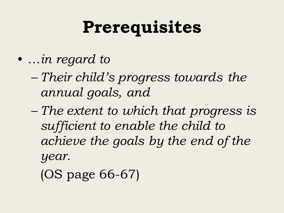 … in regard to – Their child's progress towards the annual goals, and – The extent to which that progress is sufficient to enable the child to achieve