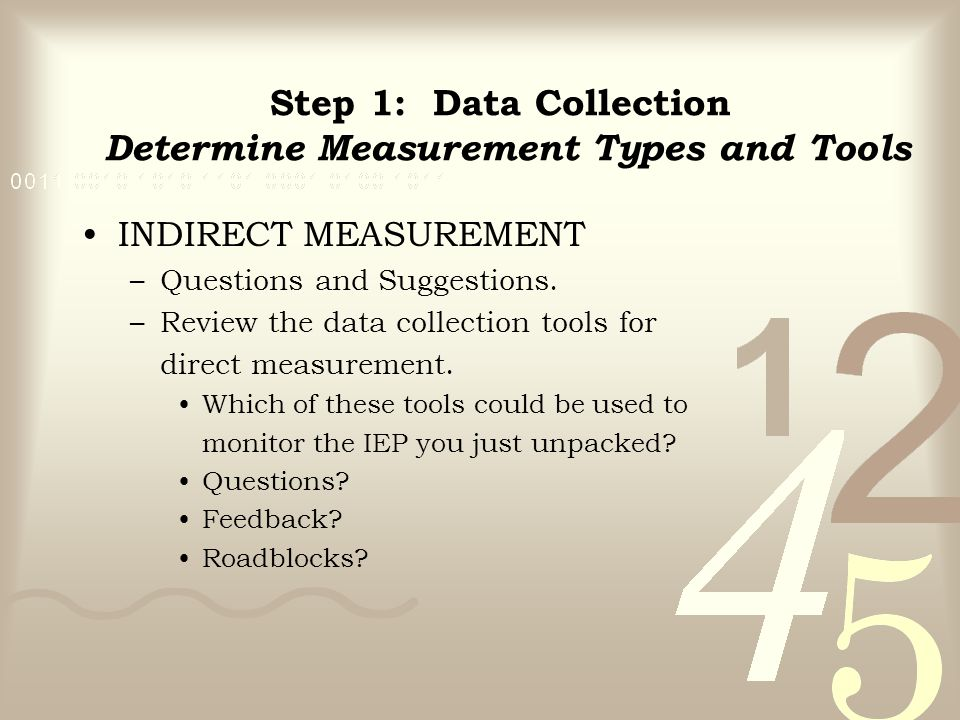 INDIRECT MEASUREMENT –Questions and Suggestions. –Review the data collection tools for direct measurement. Which of these tools could be used to monit