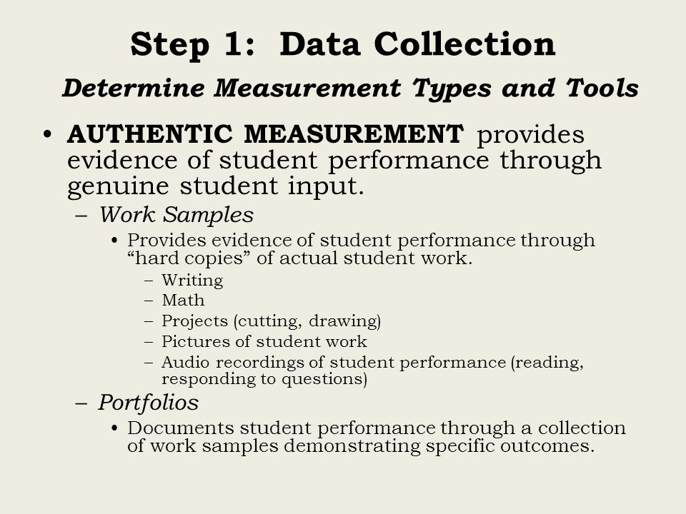 AUTHENTIC MEASUREMENT provides evidence of student performance through genuine student input. – Work Samples Provides evidence of student performance