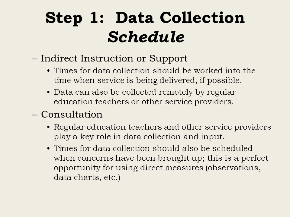 –Indirect Instruction or Support Times for data collection should be worked into the time when service is being delivered, if possible. Data can also