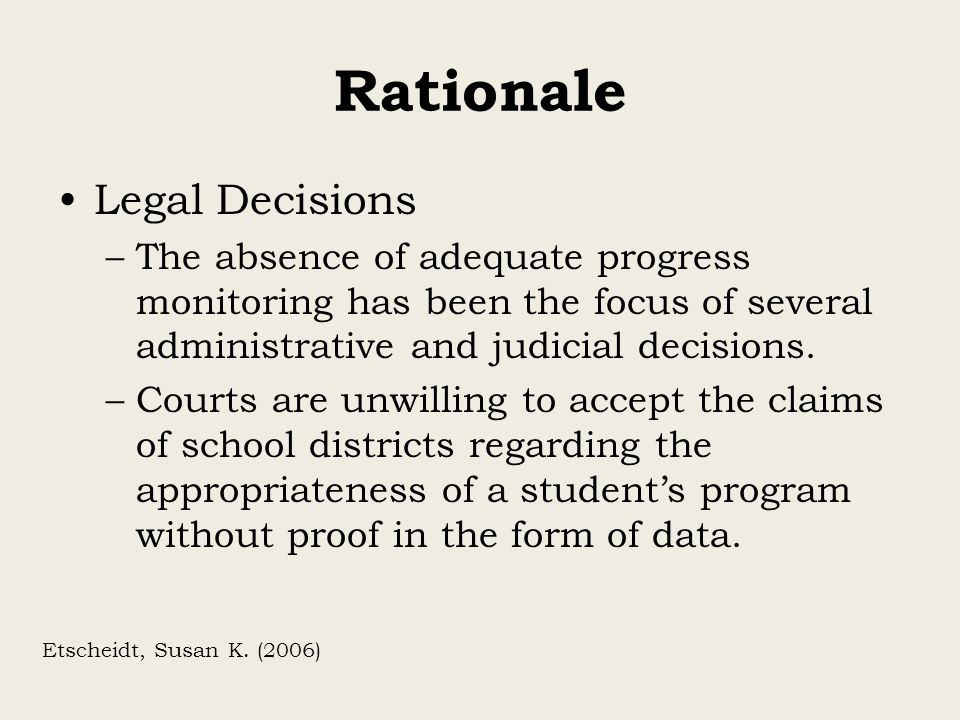 Rationale Legal Decisions –The absence of adequate progress monitoring has been the focus of several administrative and judicial decisions. –Courts ar