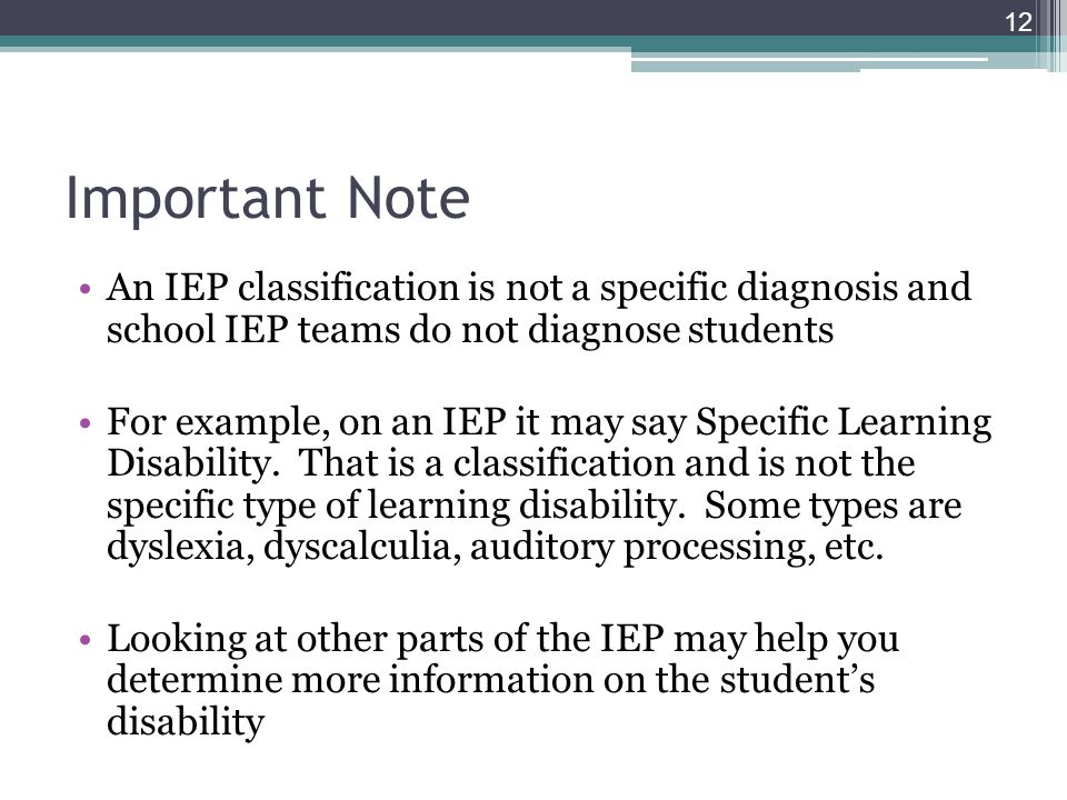 Important Note An IEP classification is not a specific diagnosis and school IEP teams do not diagnose students For example, on an IEP it may say Speci