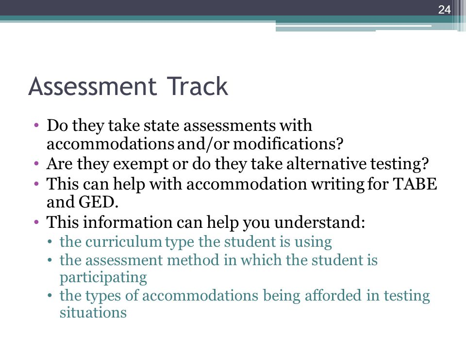 Assessment Track Do they take state assessments with accommodations and/or modifications? Are they exempt or do they take alternative testing? This ca