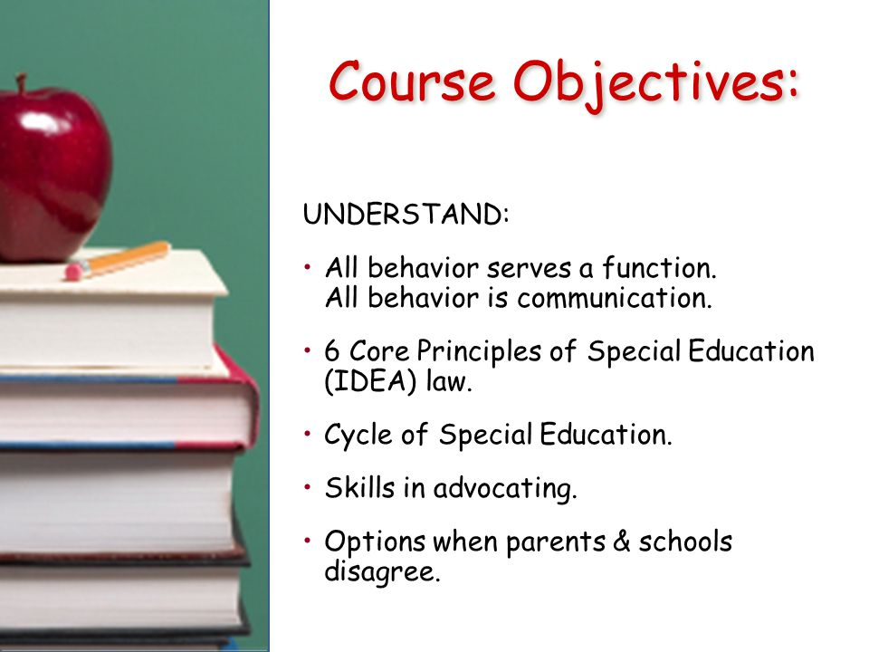 Course Objectives: UNDERSTAND: All behavior serves a function.