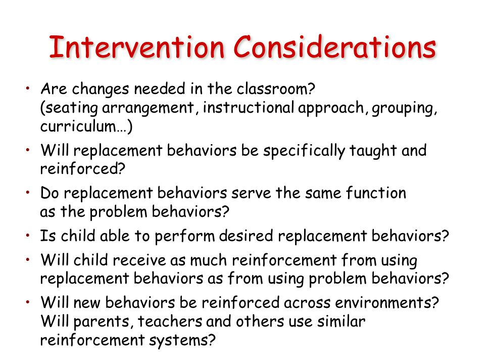 Intervention Considerations Are changes needed in the classroom.