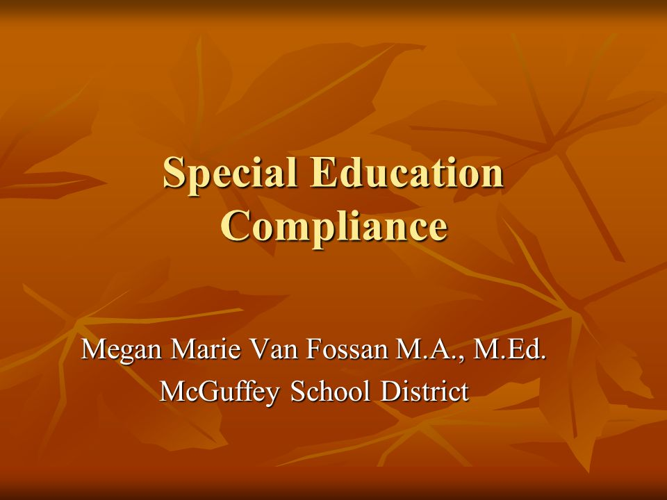 Special Education Compliance Megan Marie Van Fossan M.A., M.Ed. McGuffey School District