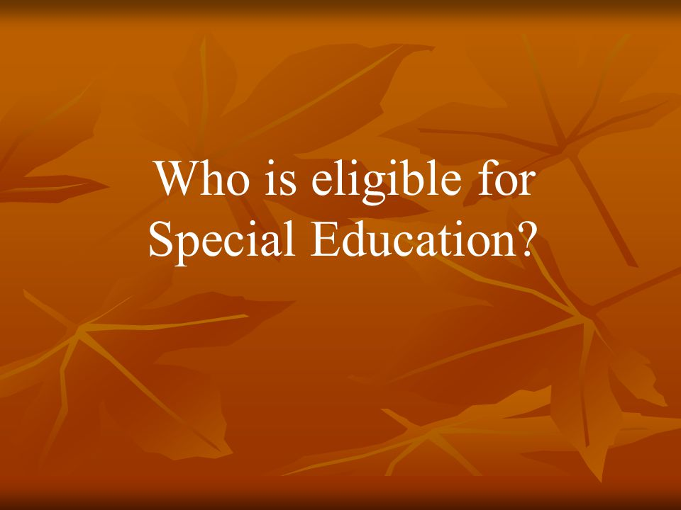 Who is eligible for Special Education?