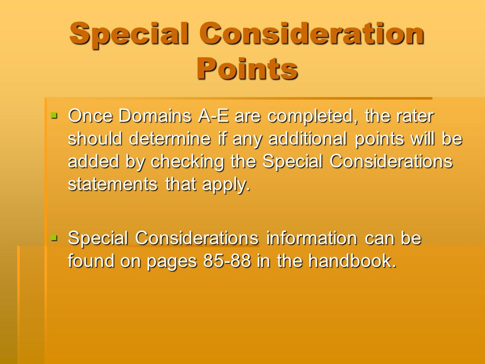 Special Consideration Points  Once Domains A-E are completed, the rater should determine if any additional points will be added by checking the Speci