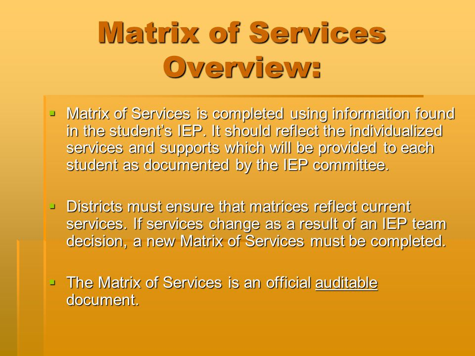 Matrix of Services Overview:  Matrix of Services is completed using information found in the student's IEP. It should reflect the individualized serv