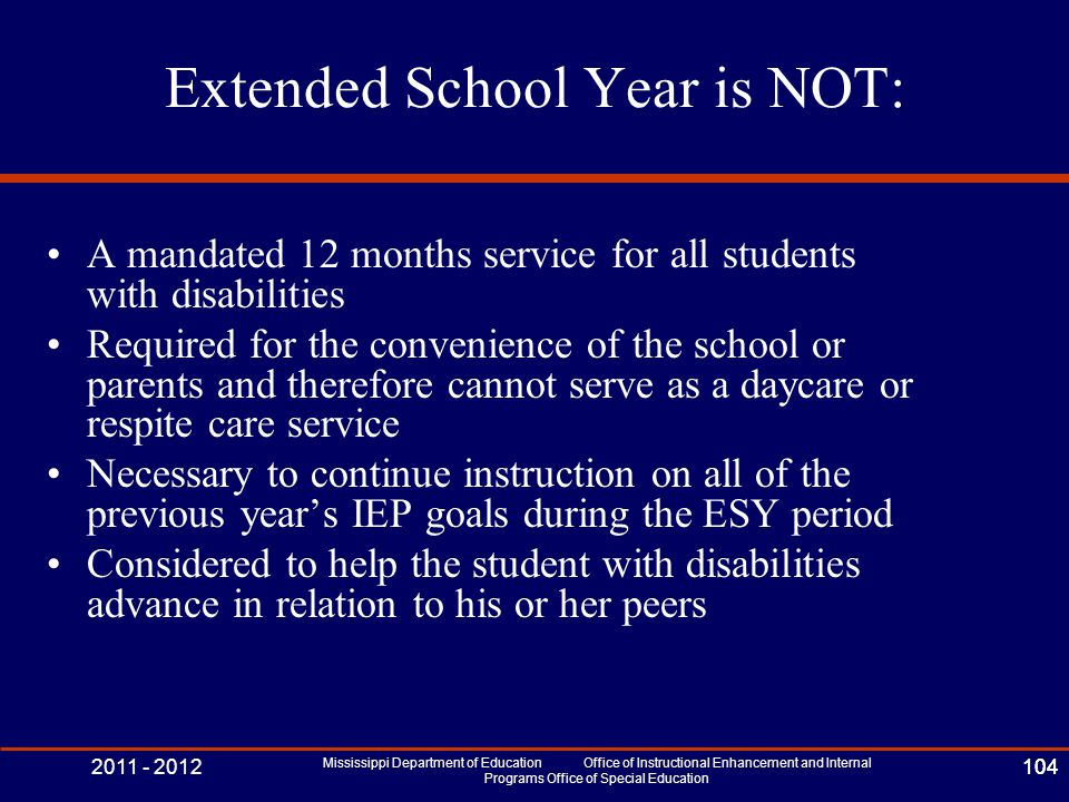 2011 - 2012 Mississippi Department of Education Office of Instructional Enhancement and Internal Programs Office of Special Education 104 Extended Sch