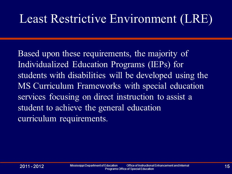 Least Restrictive Environment (LRE) Based upon these requirements, the majority of Individualized Education Programs (IEPs) for students with disabili