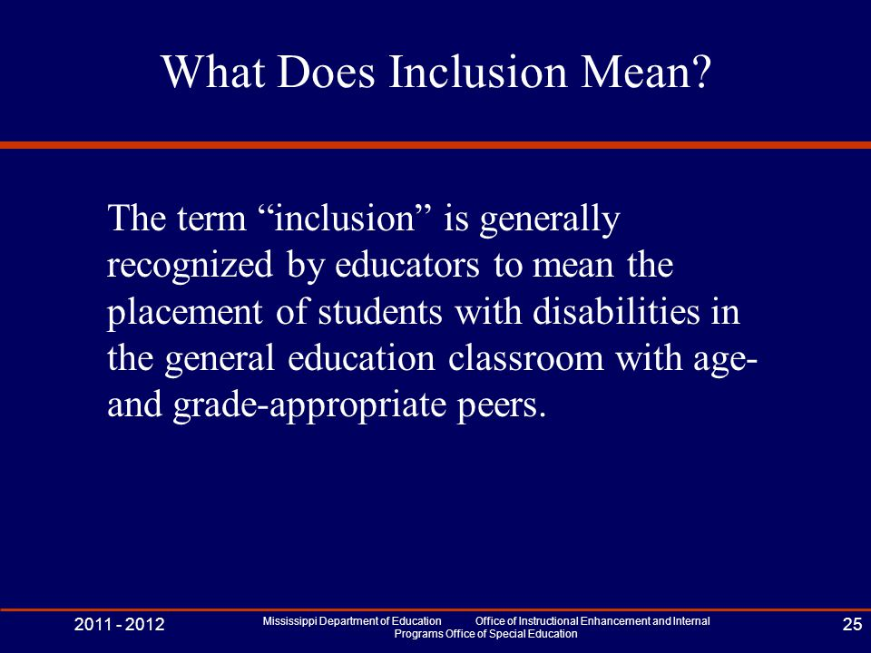 "What Does Inclusion Mean? The term ""inclusion"" is generally recognized by educators to mean the placement of students with disabilities in the general"