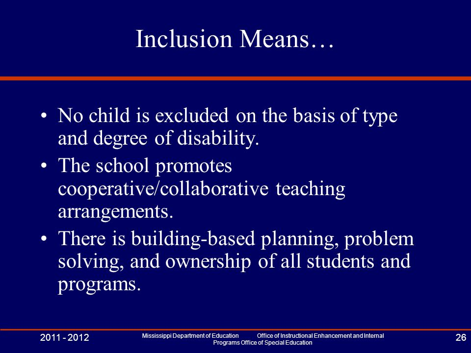 Inclusion Means… No child is excluded on the basis of type and degree of disability.