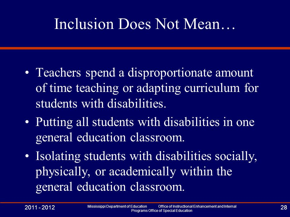 Inclusion Does Not Mean… Teachers spend a disproportionate amount of time teaching or adapting curriculum for students with disabilities.