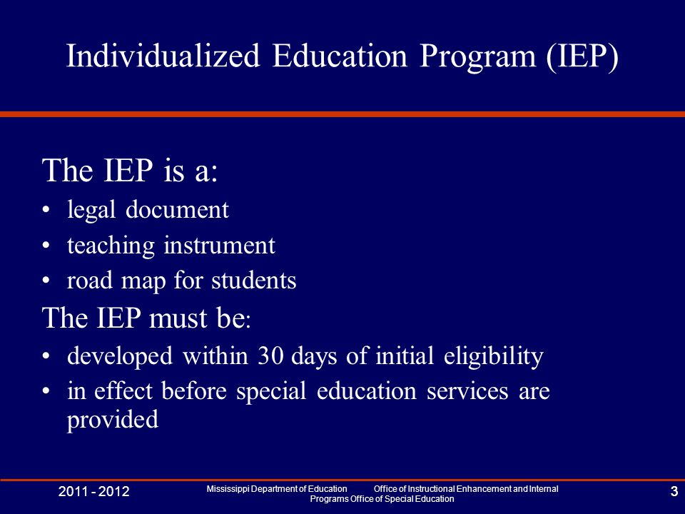 2011 - 2012 Mississippi Department of Education Office of Instructional Enhancement and Internal Programs Office of Special Education 3 Individualized