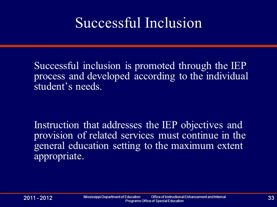 Successful Inclusion Successful inclusion is promoted through the IEP process and developed according to the individual student's needs.