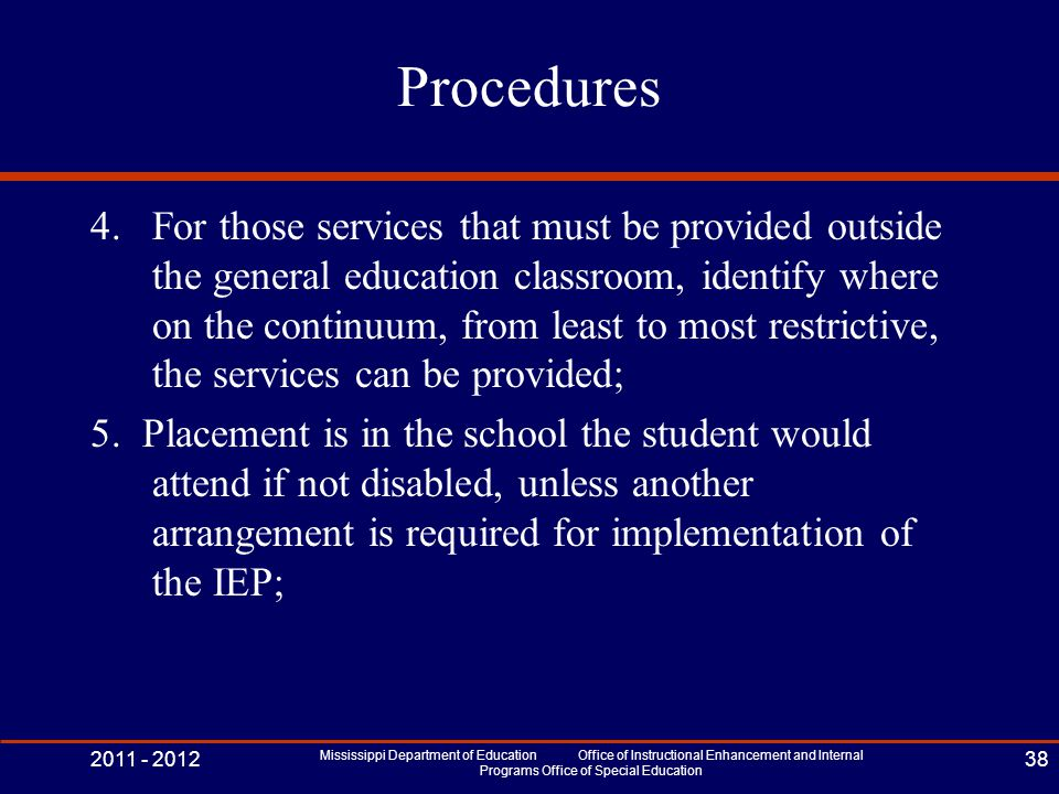 Procedures 4.For those services that must be provided outside the general education classroom, identify where on the continuum, from least to most res