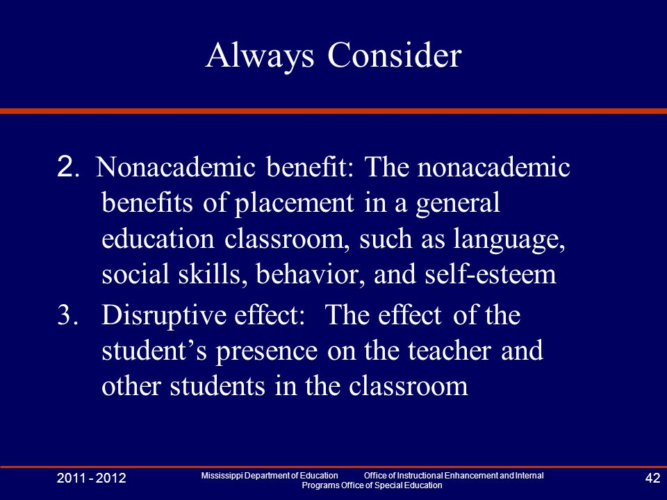 Always Consider 2. Nonacademic benefit: The nonacademic benefits of placement in a general education classroom, such as language, social skills, behav