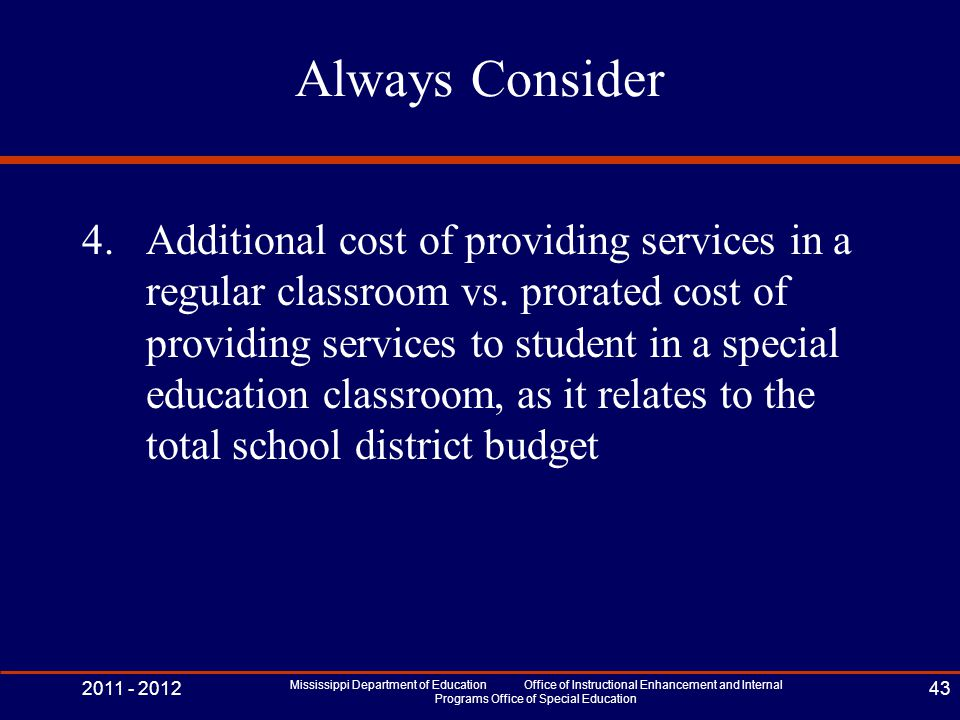 Always Consider 4.Additional cost of providing services in a regular classroom vs. prorated cost of providing services to student in a special educati