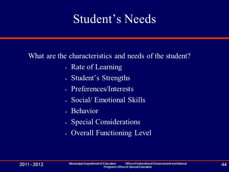 Student's Needs What are the characteristics and needs of the student? Rate of Learning Student's Strengths Preferences/Interests Social/ Emotional Sk
