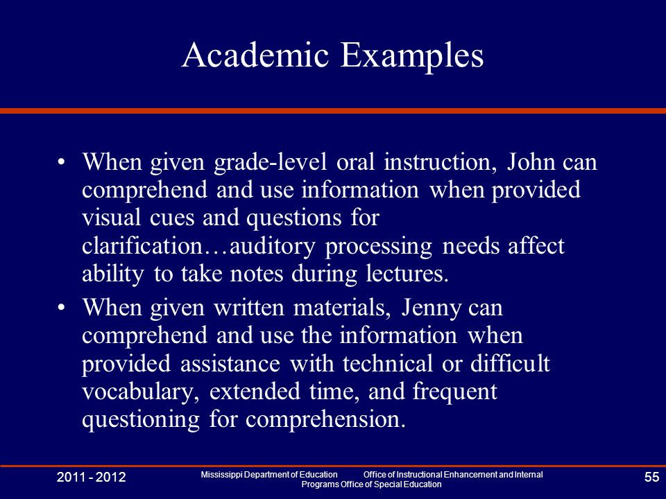 Academic Examples When given grade-level oral instruction, John can comprehend and use information when provided visual cues and questions for clarifi