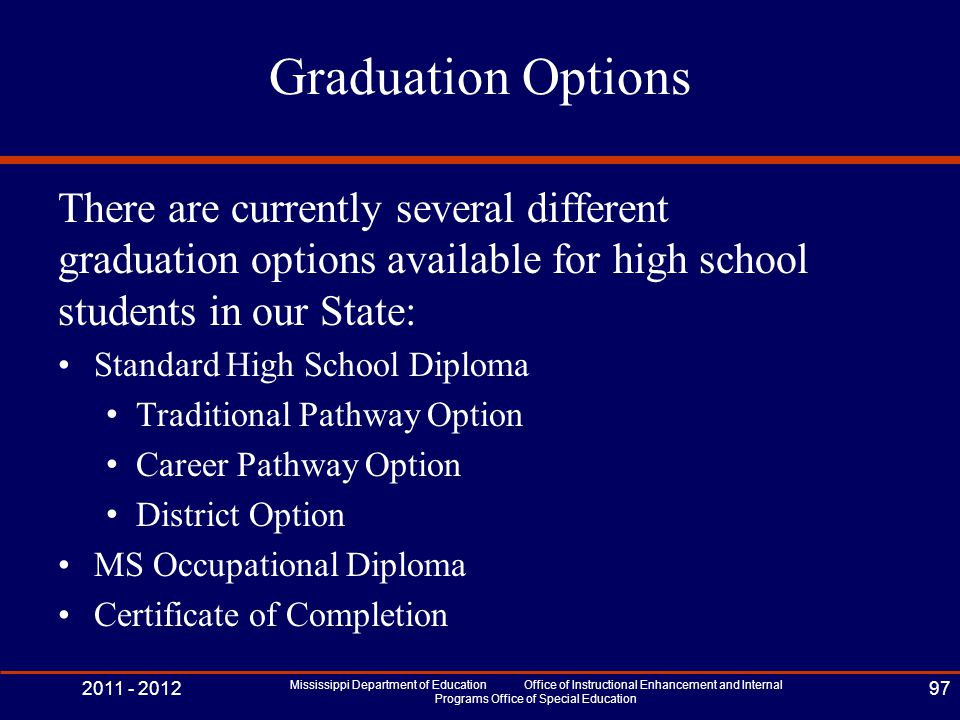 Graduation Options There are currently several different graduation options available for high school students in our State: Standard High School Dipl