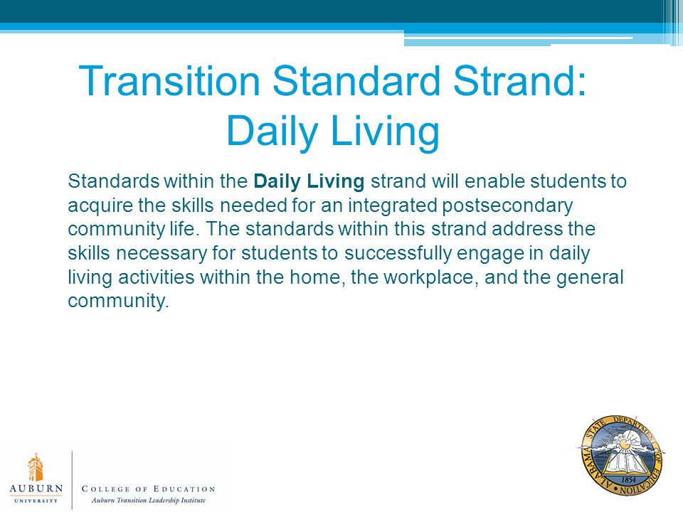 Standards within the Daily Living strand will enable students to acquire the skills needed for an integrated postsecondary community life.