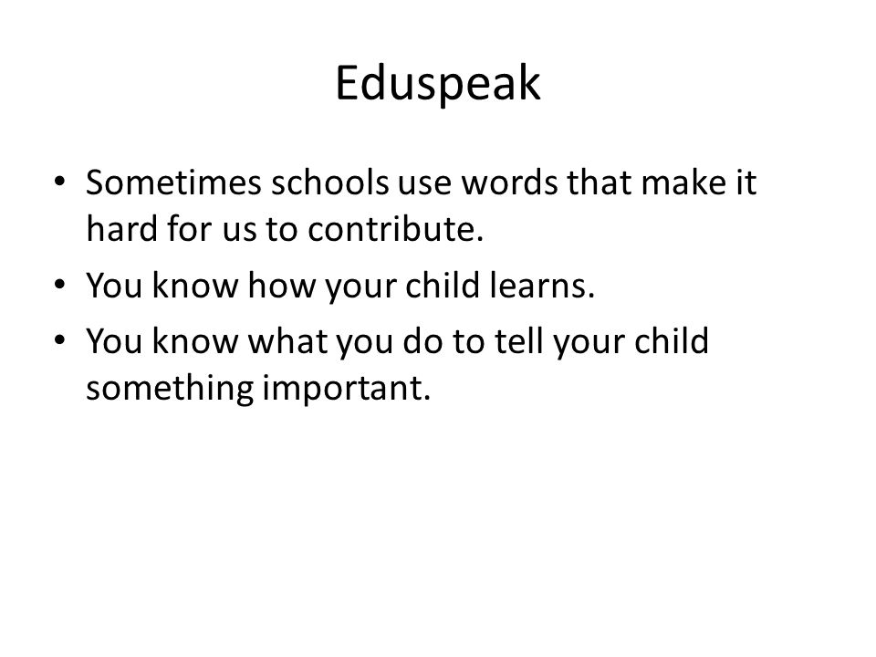 Eduspeak Sometimes schools use words that make it hard for us to contribute.