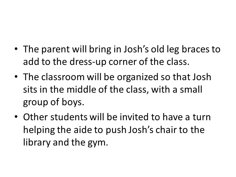 The parent will bring in Josh's old leg braces to add to the dress-up corner of the class.